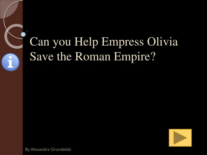 can you help empress olivia save the roman empire n.