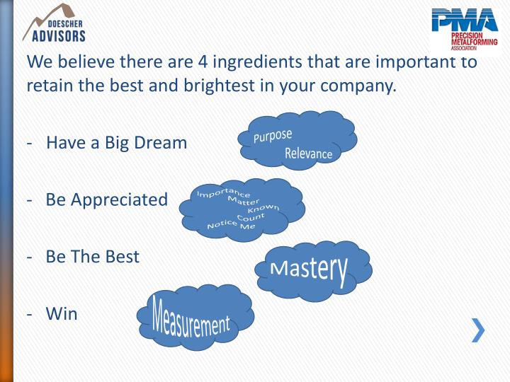 We believe there are 4 ingredients that are important to retain the best and brightest in your company.