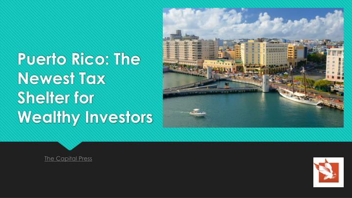 puerto rico the newest tax shelter for wealthy investors n.