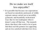 do we make sex itself less enjoyable