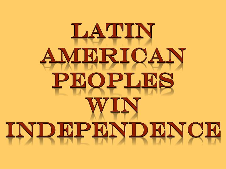 latin american peoples win independence n.