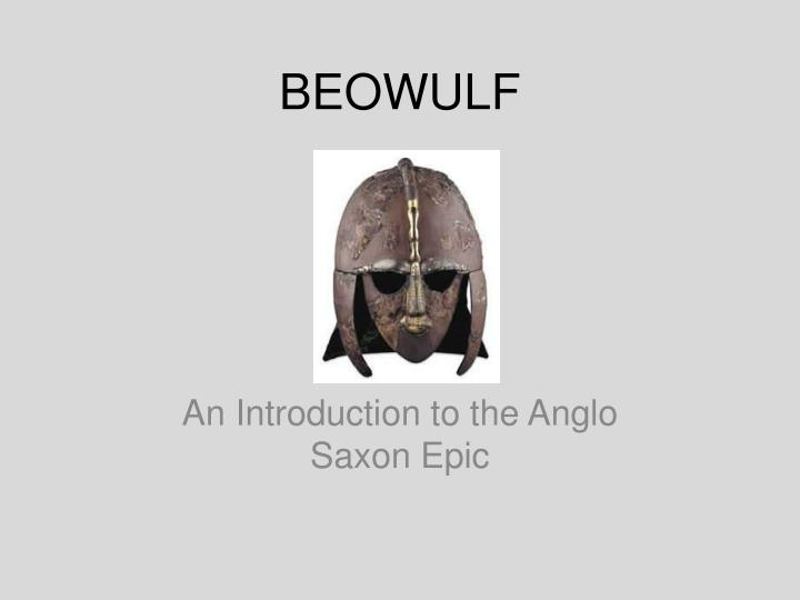 beowulf the achetype of an anglo saxon Translating beowulf is one of the subjects of the 2012 publication beowulf at kalamazoo, containing a section with 10 essays on translation, and a section with 22 reviews of heaney's translation (some of which compare heaney's work with that of anglo-saxon scholar roy liuzza.