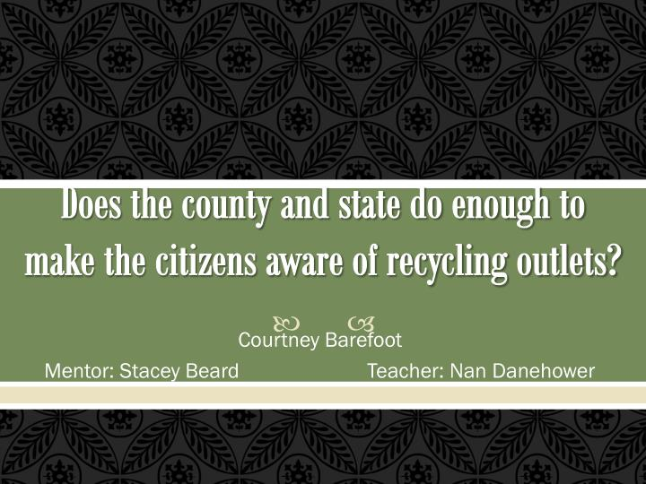 does the county and state do enough to make the citizens aware of recycling outlets n.
