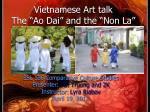 vietnamese art talk the ao dai and the non la
