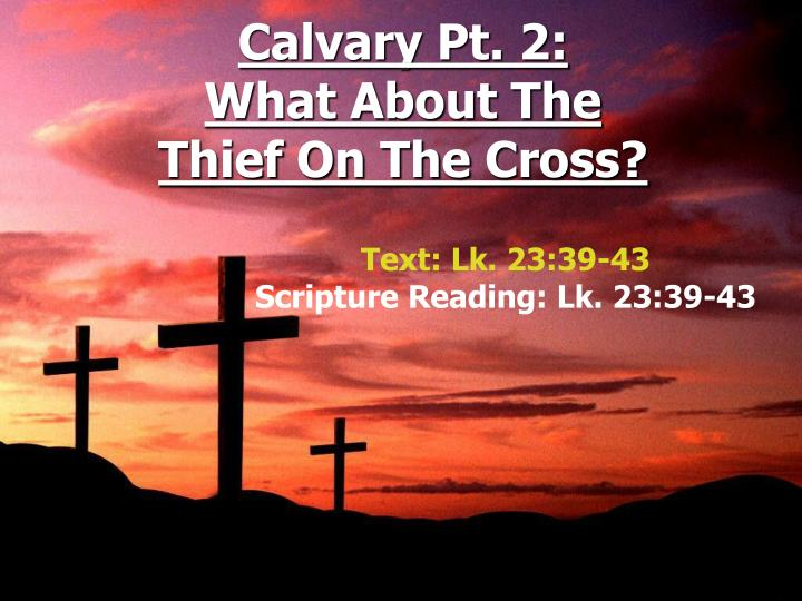 calvary pt 2 what about the thief on the cross n.