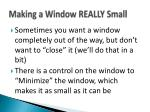 making a window really small