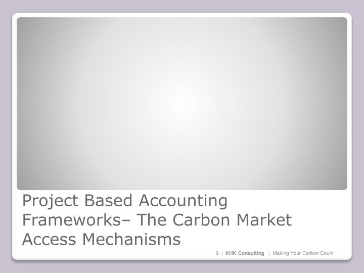Project Based Accounting Frameworks– The Carbon Market Access Mechanisms