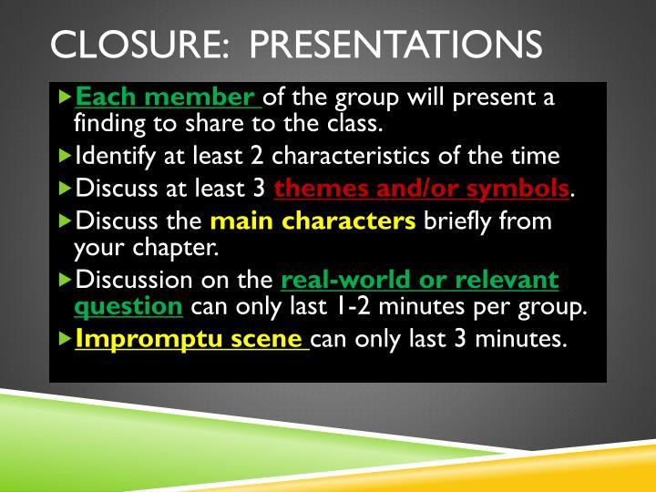 Closure:  Presentations