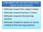 the object of the attitude that needs to be assessed