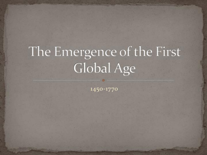 the emergence of the first global age n.