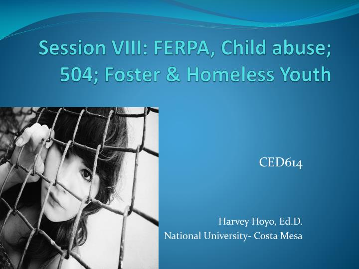 session viii ferpa child abuse 504 foster homeless youth n.