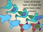 color all of one type of shape the same basic color scheme