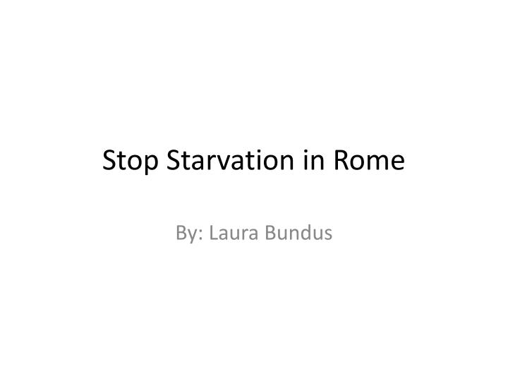 stop starvation in rome n.