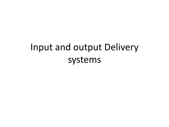 input and output delivery systems n.