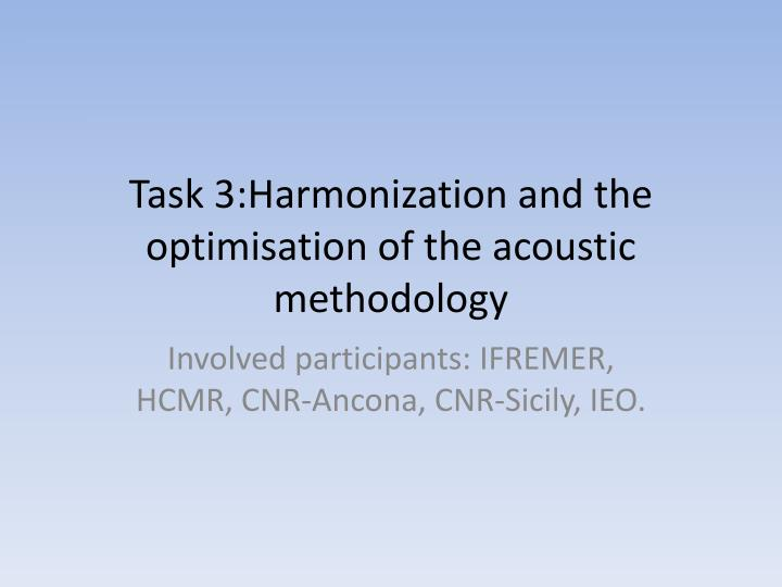 task 3 harmonization and the optimisation of the acoustic methodology n.