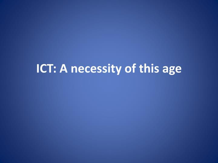 ict a necessity of this age n.