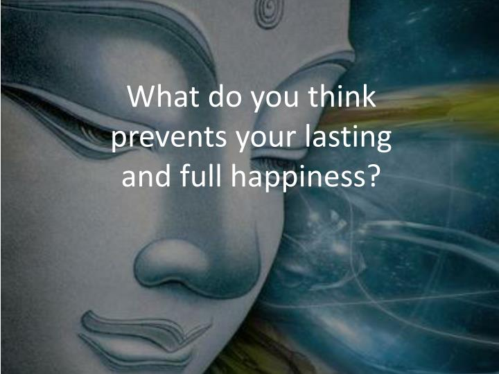 what do you think prevents your lasting and full happiness n.