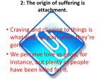 2 the origin of suffering is attachment