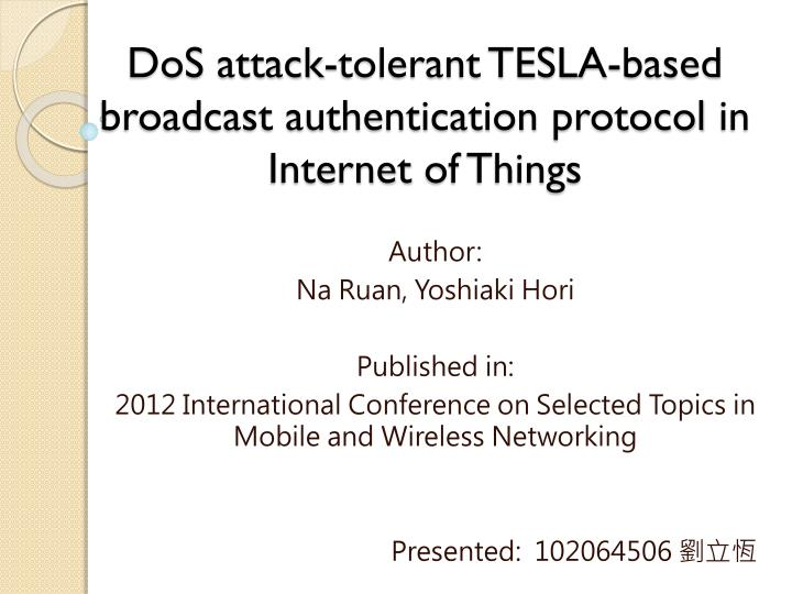 dos attack tolerant tesla based broadcast authentication protocol in internet of things n.