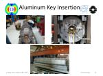 aluminum key insertion