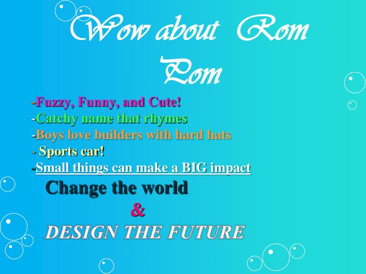 Wow about  Rom Pom