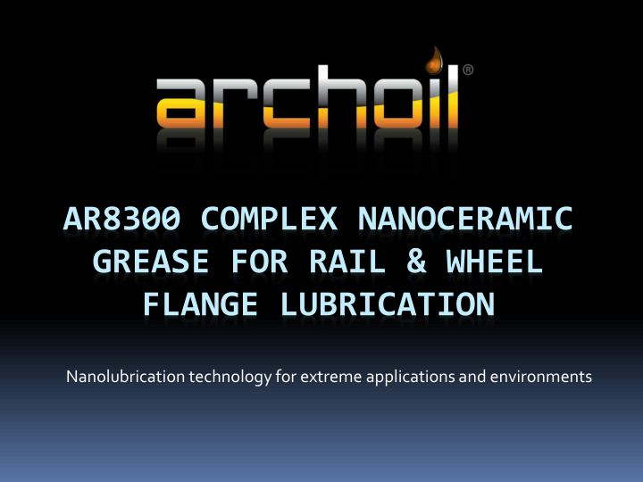 nanolubrication technology for extreme applications and environments n.