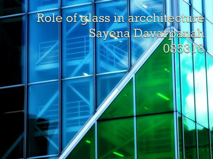 role of glass in arcchitecture sayena davarpanah 085316 n.