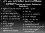 are you interested in any of these careers business and industry endorsement agriculture