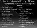 are you interested in any of these careers public service endorsement health science