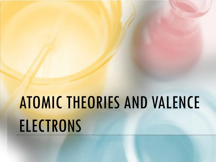 atomic theories and valence electrons n.