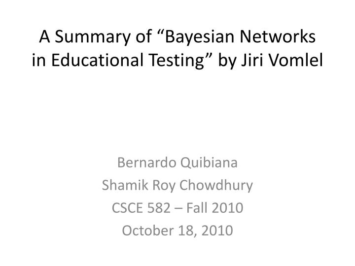 a summary of bayesian networks in educational testing by jiri vomlel n.