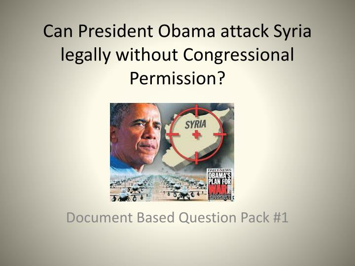 can president obama attack syria legally without congressional permission n.