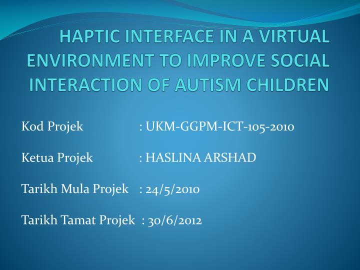 haptic interface in a virtual environment to improve social interaction of autism children n.