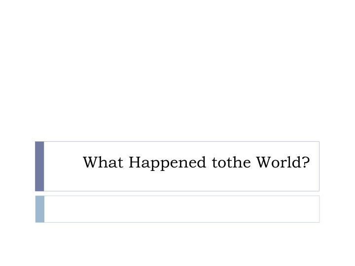 what happened tothe world n.