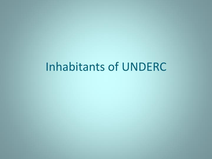 inhabitants of underc n.