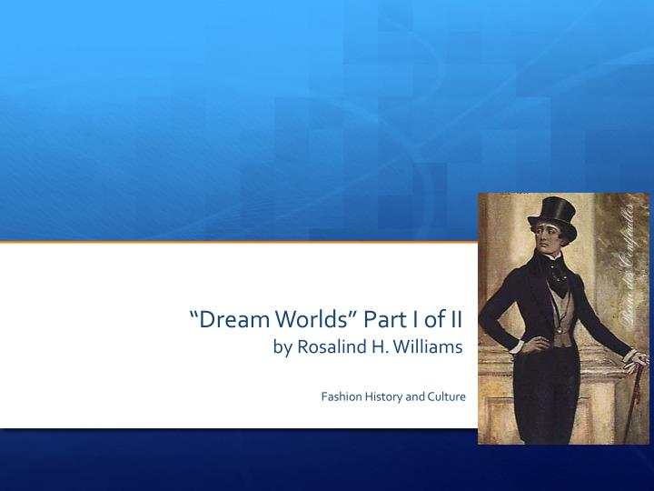 dream worlds part i of ii by rosalind h williams n.