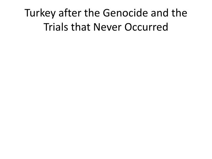 turkey after the genocide and the trials that never occurred n.