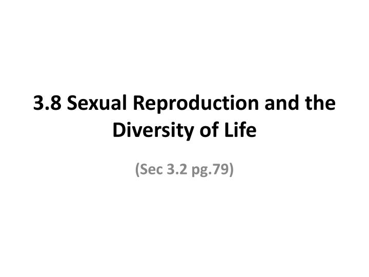 3 8 sexual reproduction and the diversity of life n.