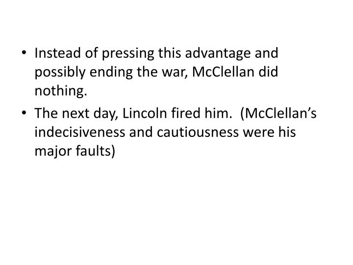 Instead of pressing this advantage and possibly ending the war, McClellan did nothing.