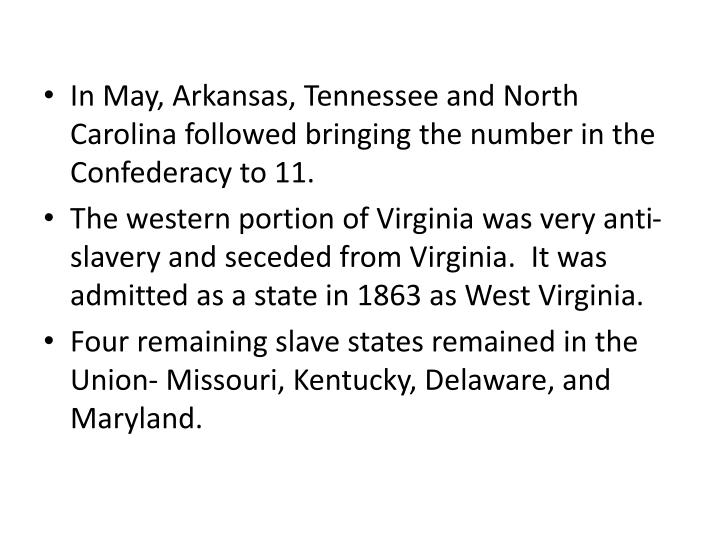 In May, Arkansas, Tennessee and North Carolina followed bringing the number in the Confederacy to 11.
