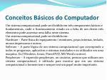 conceitos b sicos do computador