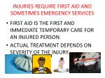 injuries require first aid and sometimes emergency services