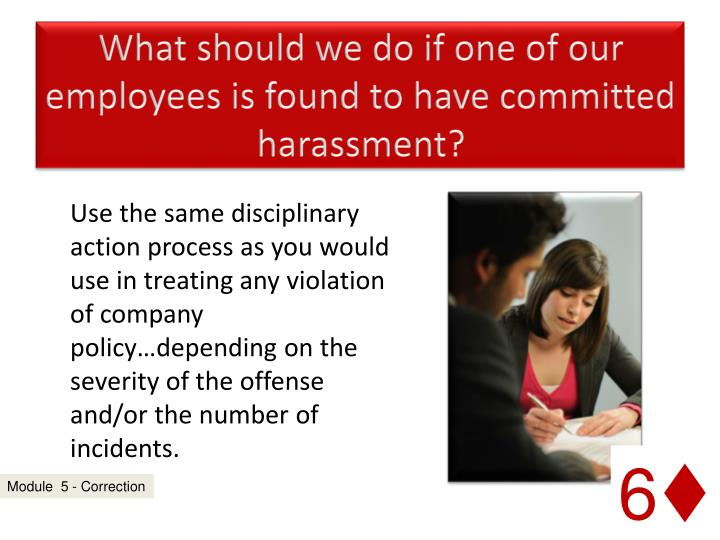 What should we do if one of our employees is found to have committed harassment?