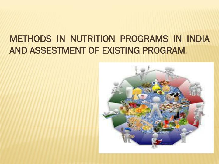 methods in nutrition programs in india and assestment of existing program n.