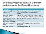 by product properties necessary to evaluate land application benefits and drawbacks1