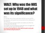 walt why was the nhs set up in 1948 and what was its significance1