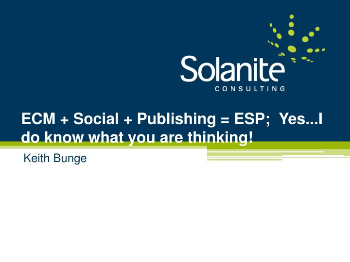 ecm social publishing esp yes i do know what you are thinking n.
