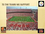 to the teams we support