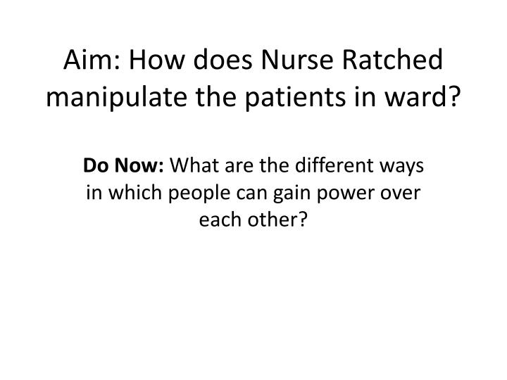 aim how does nurse ratched manipulate the patients in ward n.