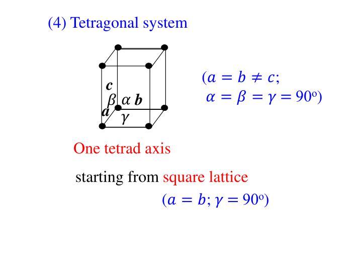 (4) Tetragonal system